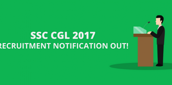SSC CGL 2017 Recruitment Official Notification Out!